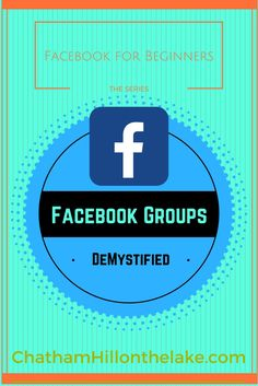 A Series for FaceBook Beginners by Chatham Hill on the Lake. What are FaceBook Groups? Debbie gives a detailed explanation for those new to the platform.