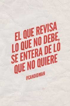 """""""El que revisa lo que no debe, se entera de lo que no quiere"""". #Citas #Frases @candidman"""