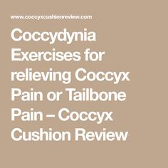 Coccydynia Exercises for relieving Coccyx Pain or Tailbone Pain – Coccyx Cushion Review