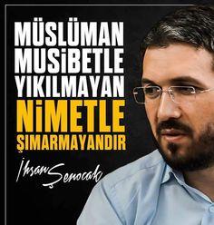 Müslüman; musibetle yıkılmayan, nimetle şımarmayandır.   [İhsan ŞENOCAK]  #ihsanşenocak  #müslüman #musibet #yıkılma #nimet #şımarık  #islam #ilmisuffa