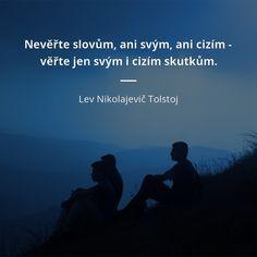 Nevěřte slovům, ani svým, ani cizím - věřte jen svým i cizím skutkům. - Lev Nikolajevič Tolstoj #víra