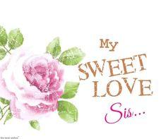 my-sweet-love-sister Good Morning Sister Images, Good Morning Happy, Morning Pictures, Good Morning Wishes, Good Morning Quotes, Morning Sayings, Prayers For Sister, Wishes For Sister, Love You Sis