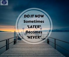 #Quote #Of #The #Day #Do #It #Now #Later #Becomes #Never :)