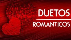 Duetos Romanticos 12 Exitos de Canciones Romanticas a Duo Grandes Cancio...