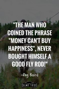 A great fly fishing quote. Wise words from Reg Baird. Trout, Salmon, or any other fish