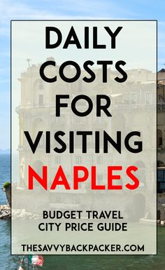 The daily costs of to visit Naples. Tips for estimating the price of food, hostels, hotels, attractions, museums, alcohol, & more — City Price Guide Series