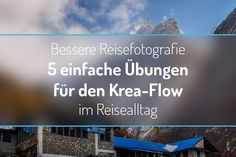 Bessere Reisefotografie – 5 einfache Übungen für den Krea-Flow im Reisealltag