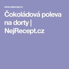 Čokoládová poleva na dorty | NejRecept.cz