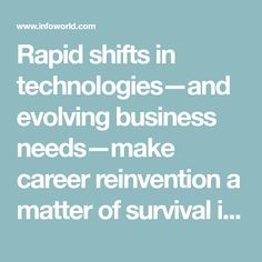 Rapid shifts in technologies—and evolving business needs—make career reinvention a matter of survival in the IT industry.
