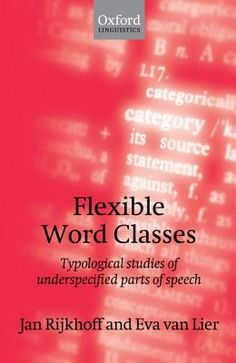 Flexible word classes : typological studies of underspecified parts of speech / edited by Jan Rijkhoff and Eva van Lier - Oxford : Oxford University Press, 2013