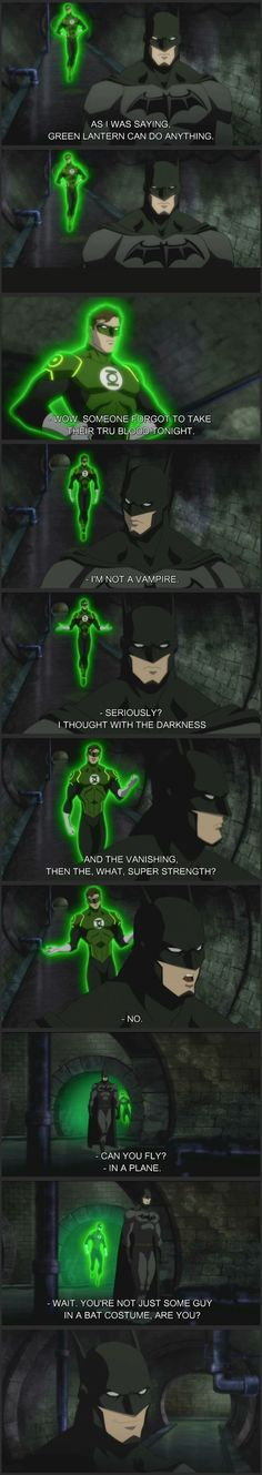Thats why batman is my favorite, hes just a normal, none suped up man trying to do the right