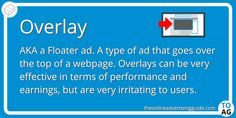 An Overlay (or Floater as they are known in the US) is an IAB standard ad unit which appears as a kind of pop-up within the page the user is viewing.  #DigitalMarketing   #DisplayAdvertising   #Websites