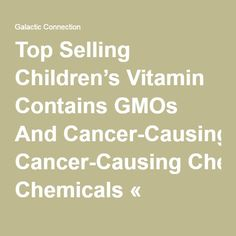 Top Selling Children's Vitamin Contains GMOs And Cancer-Causing Chemicals « Galactic Connection