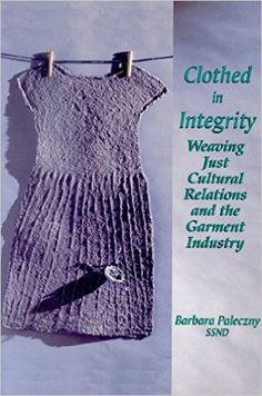 Clothed in Integrity: Weaving Just Cultural Relations and the Garment Industry: Barbara Paleczny: 9780889203402: Books - Amazon.ca