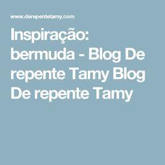 Inspiração: bermuda - Blog De repente Tamy Blog De repente Tamy