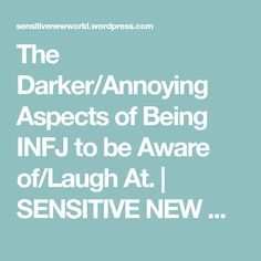 The Darker/Annoying Aspects of Being INFJ to be Aware of/Laugh At. | SENSITIVE NEW WORLD