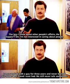 Ron Swanson on the meaning of friendship. I love the, we still never talk sometimes...@Emily Haskell