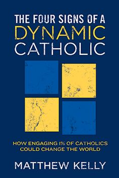 The Four Signs of a Dynamic Catholic This is a fantastic book!