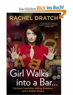Girl Walks into a Bar . . .: Comedy Calamities, Dating Disasters, and a Midlife Miracle: Amazon.de: Rachel Dratch: Englische Bücher
