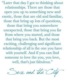 The most exciting, challenging and significant relationship of all is the one you have with yourself