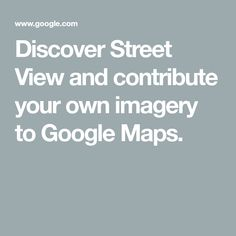 Discover Street View and contribute your own imagery to Google Maps. Natural Wonders, Maps, Street View, Learning, Google, Blue Prints, Studying, Teaching, Map