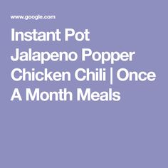 Instant Pot Jalapeno Popper Chicken Chili | Once A Month Meals