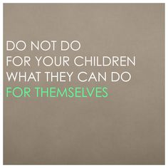 """""""Do not do for your children what they can do for themselves."""" #quotes"""