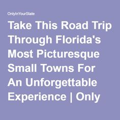 Take This Road Trip Through Florida's Most Picturesque Small Towns For An Unforgettable Experience   Only In Your State