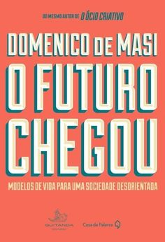 O Futuro Chegou – Modelos de Vida Para Uma Sociedade Desorientada