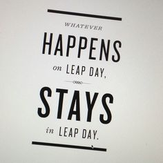 Gotta love being a leap year baby!!! Just stuff Leap