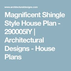 Magnificent Shingle Style House Plan - 290005IY | Architectural Designs - House Plans