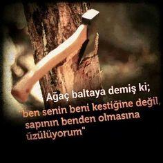 http://www.love.gen.tr/ #love #ask #sevgi Ağaç Baltaya Demiş Ki Ben Senin Beni Kestiğine Değil Sapının Benden Olmasına Üzülüyorum