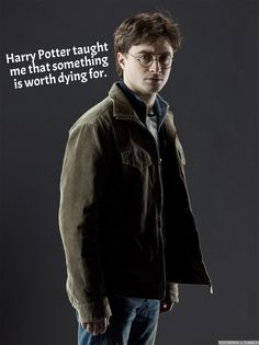 Harry Potter taught me that something is worth dying for.
