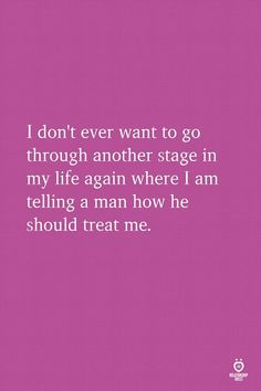 Life Quotes 477029785530834240 - I don't ever want to go through another stage in my life again where I am telling a man how he should treat me. Source by relationshiprulesofficial Now Quotes, True Quotes, Words Quotes, Wise Words, Motivational Quotes, Funny Quotes, Inspirational Quotes, Sayings, He Dont Care Quotes