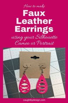 DIY Faux Leather Earrings Tutorial. Suitable for Silhouette Cameo, Portrait, or Curio.
