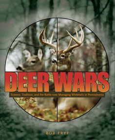 DEER WARS: Science, Tradition, and the Battle over Managing Whitetails in Pennsylvania | By Bob Frye | http://www.psupress.org/books/titles/0-271-02885-8.html