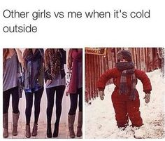 "two-types-of-girls-cold-outside ""It's freezing outside, okay? Don't judge me!"""