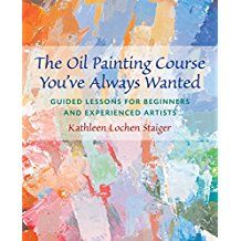 Get Book The Oil Painting Course You've Always Wanted: Guided Lessons for Beginners and Experienced Artists Author Kathleen Staiger Oil Painting Lessons, Oil Painting For Beginners, Painting Courses, Oil Painting Techniques, Painting Tutorials, Art Tutorials, Art Techniques, Painting Art, Best Oils