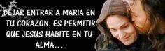 DEJAR ENTRAR A MARÍA EN TU CORAZÓN, ES PERMITIR QUE JESÚS HABITE EN TU ALMA...