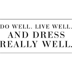 Do well. Live well. And dress really well. ❤ liked on Polyvore featuring text, words, quotes, backgrounds, fillers, articles, headline, phrases and saying
