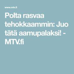 Polta rasvaa tehokkaammin: Juo tätä aamupalaksi! - MTV.fi