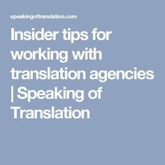 Insider tips for working with translation agencies | Speaking of Translation