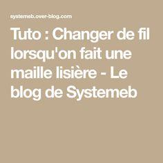 Tuto : Changer de fil lorsqu'on fait une maille lisière - Le blog de Systemeb