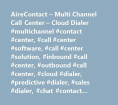 AireContact – Multi Channel Call Center – Cloud Dialer #multichannel #contact #center, #call #center #software, #call #center #solution, #inbound #call #center, #outbound #call #center, #cloud #dialer, #predictive #dialer, #sales #dialer, #chat #contact #center, #social #media #contact #center…
