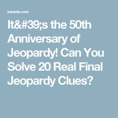 It's the 50th Anniversary of Jeopardy! Can You Solve 20 Real Final Jeopardy Clues?