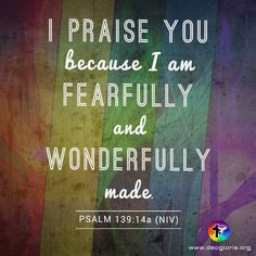 I praise you because I am fearfully and wonderfully made. Psalm 139:14a (NIV) #bibleverse #bible #scripture #quote #christian #jesus #faith #grace #niv #psalms #praise #wonderful