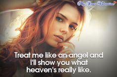Treat me like an angel and I'll