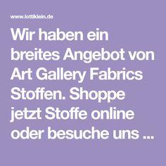Wir Haben Ein Breites Angebot Von Art Gallery Fabrics Stoffen Shoppe Jetzt Stoffe Online Oder Besuche Uns In Unserem Laden Im Prenz Stoffe Stoff Online Online