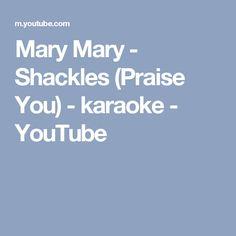 Mary Mary - Shackles (Praise You) - karaoke - YouTube