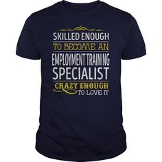 Become an Employment Training Specialist Crazy Enough Job Title Shirts #gift #ideas #Popular #Everything #Videos #Shop #Animals #pets #Architecture #Art #Cars #motorcycles #Celebrities #DIY #crafts #Design #Education #Entertainment #Food #drink #Gardening #Geek #Hair #beauty #Health #fitness #History #Holidays #events #Home decor #Humor #Illustrations #posters #Kids #parenting #Men #Outdoors #Photography #Products #Quotes #Science #nature #Sports #Tattoos #Technology #Travel #Weddings #Women
